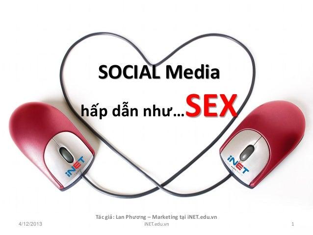 SOCIAL Media            hấp dẫn như…                       SEX             Tác giả: Lan Phương – Marketing tại iNET.edu.vn...