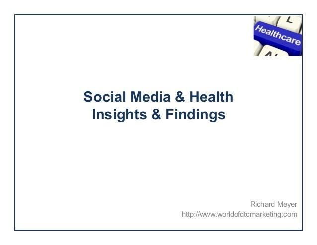 Social Media & Health Insights & Findings  Richard Meyer http://www.worldofdtcmarketing.com