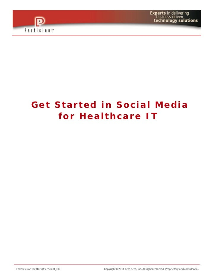 Get Started in Social Media                for Healthcare ITFollow us on Twitter @Perficient_HC   Copyright ©2011 Perficie...