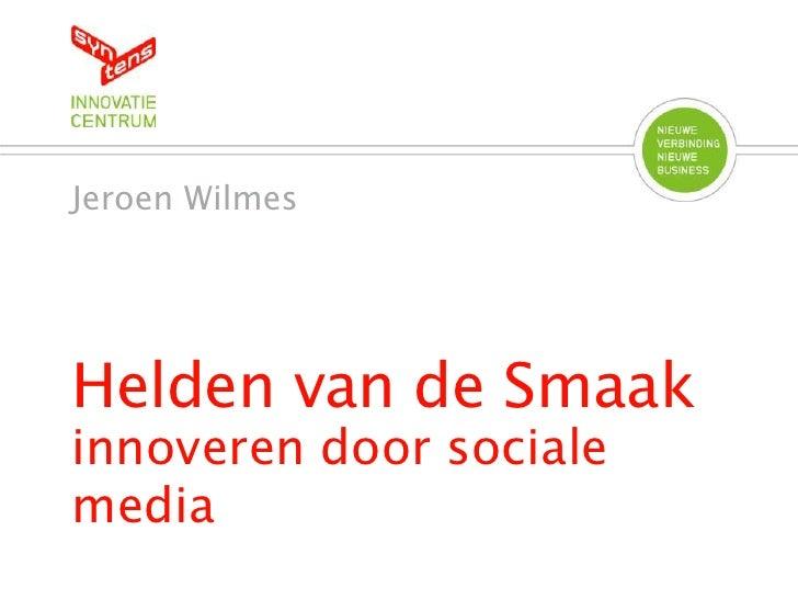 Helden van de Smaak<br />innoveren door sociale media<br />Jeroen Wilmes<br />