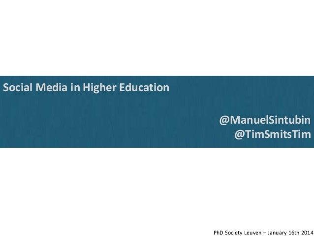 Social Media in Higher Education  @ManuelSintubin @TimSmitsTim  PhD Society Leuven – January 16th 2014