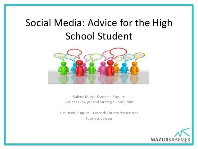 Social Media: Advice for the HighSchool StudentSalene Mazur Kraemer, EsquireBusiness Lawyer and Strategic ConsultantJim Da...