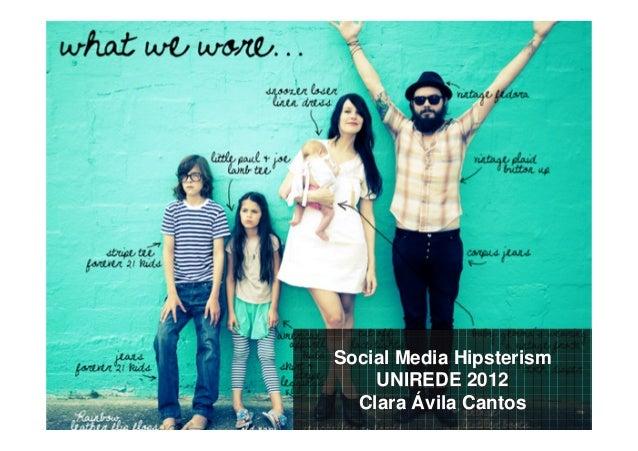 Social Media Hipsterism    UNIREDE 2012  Clara Ávila Cantos