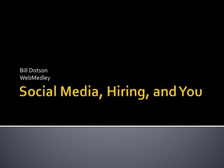 Social Media, Hiring, and You<br />Bill Dotson<br />WebMedley<br />