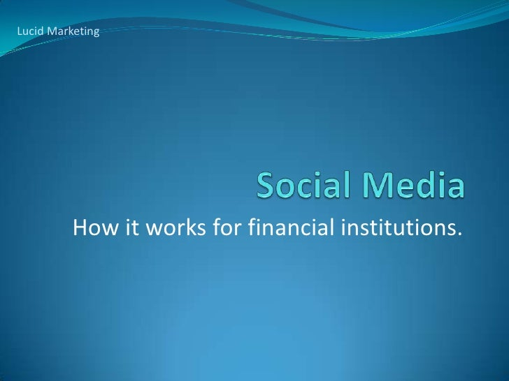 Lucid Marketing<br />Social Media<br />How it works for financial institutions.<br />