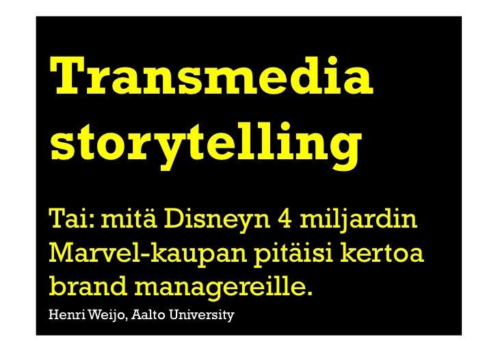 TransmediastorytellingTai: mitä Disneyn 4 miljardinMarvel-kaupan pitäisi kertoabrand managereille.Henri Weijo, Aalto Unive...
