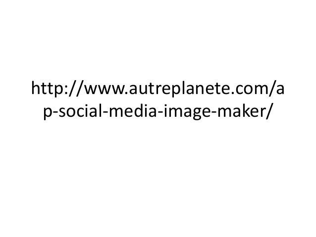 http://www.autreplanete.com/a p-social-media-image-maker/