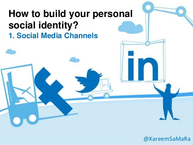 How to build your personalsocial identity?1. Social Media Channels                             @KareemSaMaRa