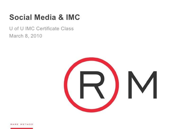 Social Media & IMC U of U IMC Certificate Class March 8, 2010