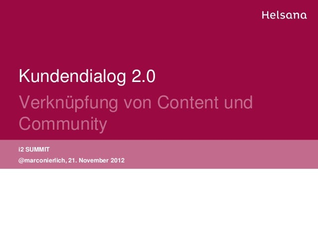 Kundendialog 2.0Verknüpfung von Content undCommunityi2 SUMMIT@marconierlich, 21. November 2012