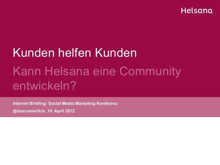 Kunden helfen KundenKann Helsana eine Communityentwickeln?Internet Briefing: Social Media Marketing Konferenz@marconierlic...