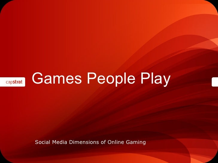 Games People Play <ul><li>Social Media Dimensions of Online Gaming </li></ul>