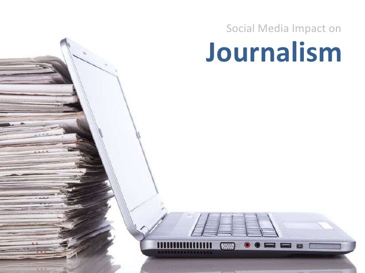 SocialMediaImpact on<br />Journalism<br />