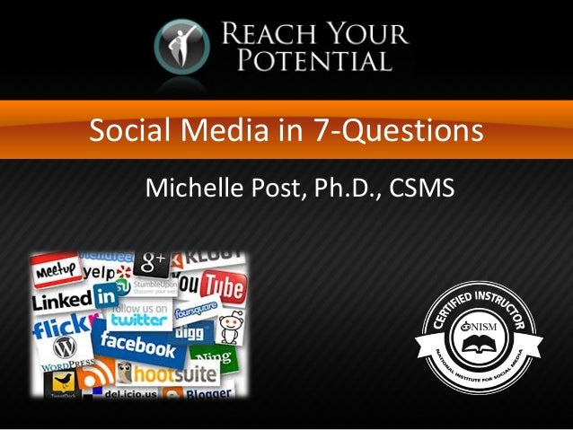 Social Media in 7-Questions Michelle Post, Ph.D., CSMS
