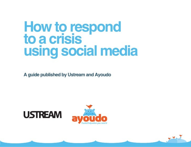 How to respondto a crisisusing social mediaA guide published by Ustream and Ayoudo