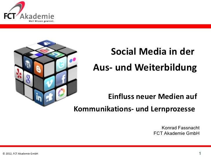 Social Media in der  Aus- und Weiterbildung  Einfluss neuer Medien auf Kommunikations- undLernprozesse  Konrad Fassnacht ...