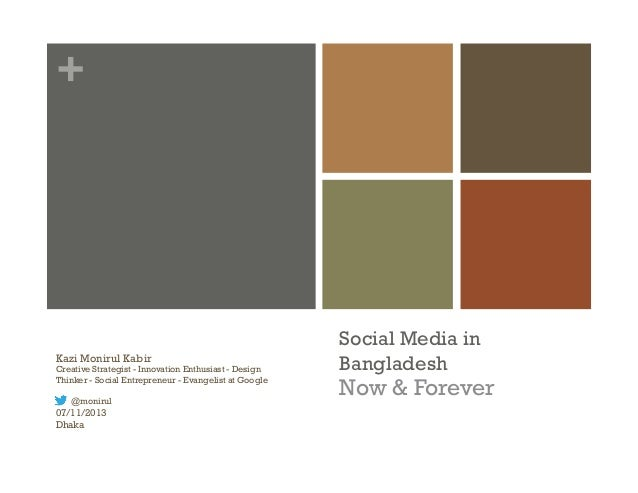 + Social Media in Bangladesh Now & Forever Kazi Monirul Kabir Creative Strategist - Innovation Enthusiast - Design Thinker...