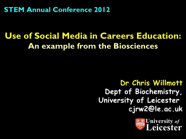 STEM Annual Conference 2012Use of Social Media in Careers Education:      An example from the Biosciences                 ...