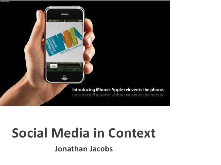 Social Media in Context<br />Jonathan Jacobs<br />