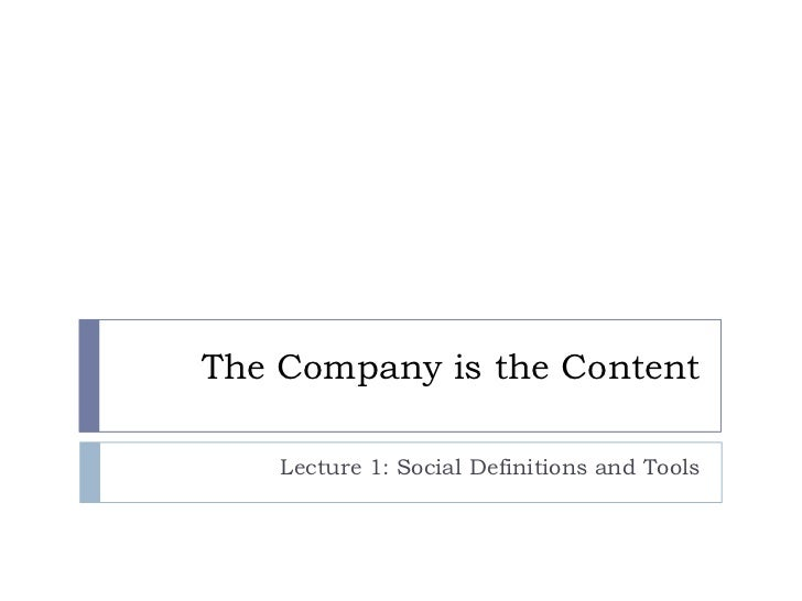 The Company is the Content    Lecture 1: Social Definitions and Tools