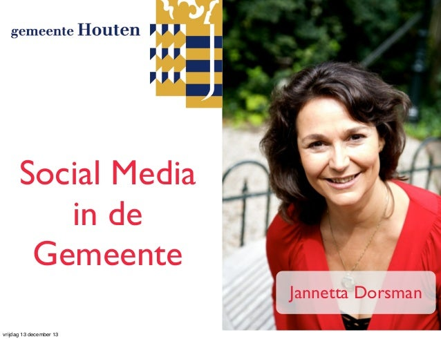 Social Media in de Gemeente Jannetta Dorsman vrijdag 13 december 13