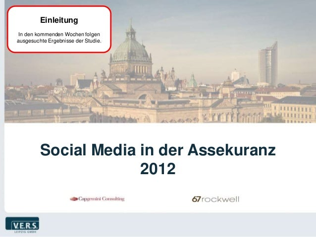 Einleitung In den kommenden Wochen folgenausgesuchte Ergebnisse der Studie.         Social Media in der Assekuranz        ...