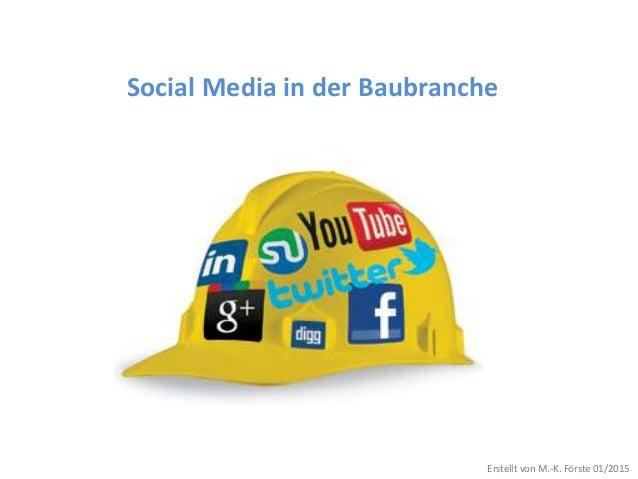 Social Media in der Baubranche Erstellt von M.-K. Förste 01/2015