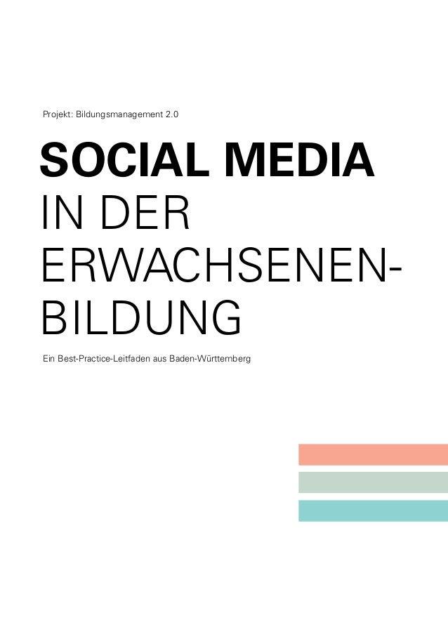 Projekt: Bildungsmanagement 2.0  SOCIAL MEDIA IN DER ERWACHSENENBILDUNG Ein Best-Practice-Leitfaden aus Baden-Württemberg