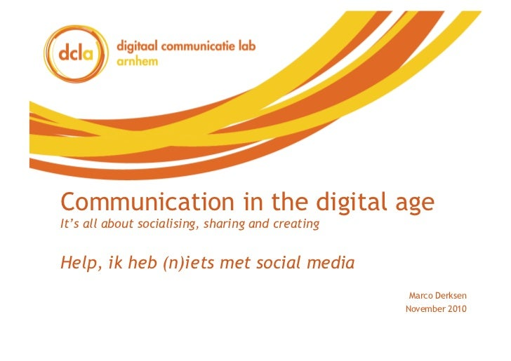 Communication in the digital ageIt's all about socialising, sharing and creatingHelp, ik heb (n)iets met social media     ...