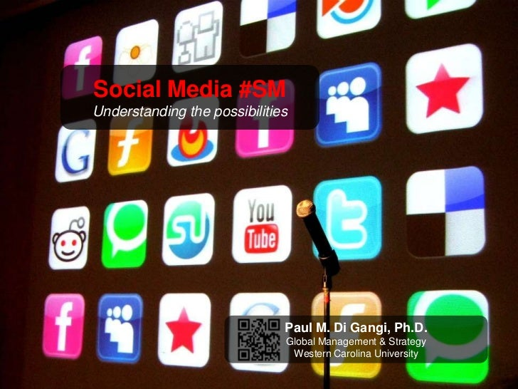 Social Media #SM<br />Understanding the possibilities<br />Paul M. Di Gangi, Ph.D.<br />Global Management & Strategy<br />...