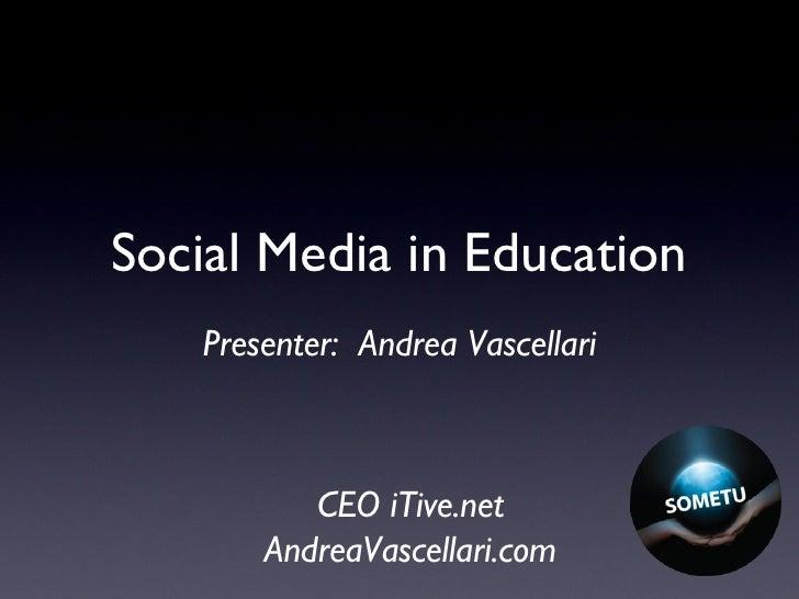 Presenter:  Andrea Vascellari Social Media in Education CEO iTive.net AndreaVascellari.com
