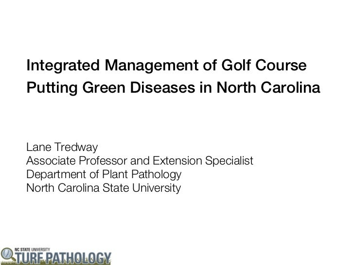 Integrated Management of Golf CoursePutting Green Diseases in North CarolinaLane TredwayAssociate Professor and Extension ...