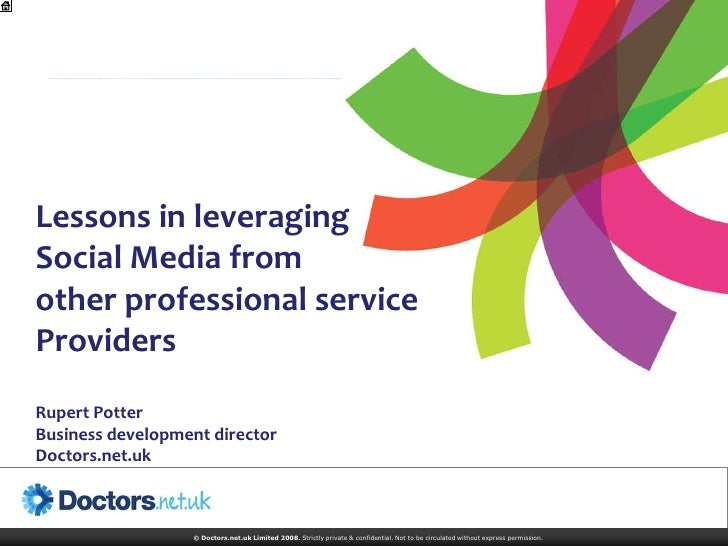 Lessons in leveraging Social Media from other professional service Providers Rupert Potter Business development director D...