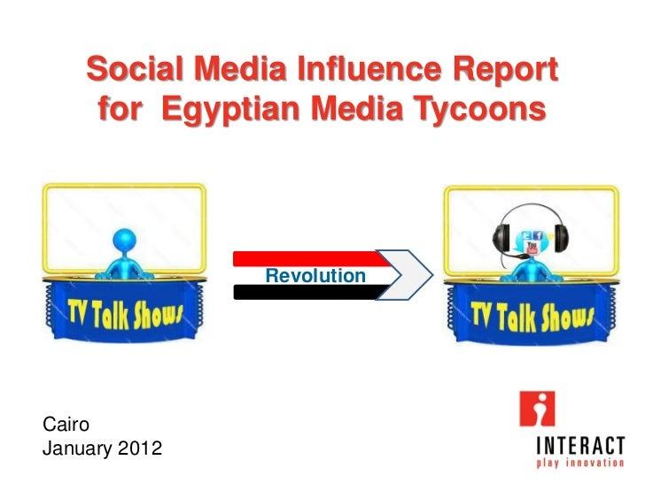 Social Media Influence Report     for Egyptian Media Tycoons               RevolutionCairoJanuary 2012