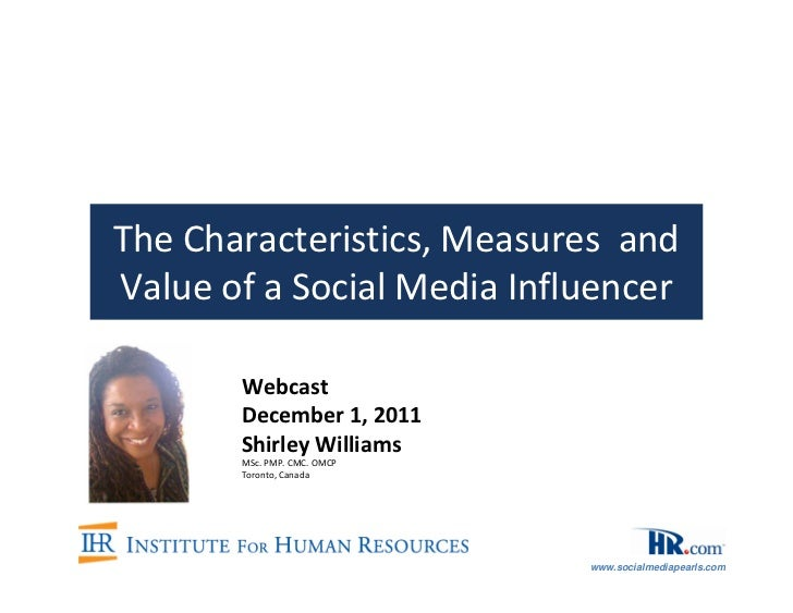The Characteristics, Measures andValue of a Social Media Influencer       Webcast       December 1, 2011       Shirley Wil...