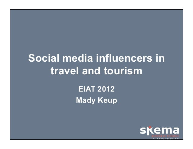 Social media influencers in    travel and tourism         EIAT 2012         Mady Keup
