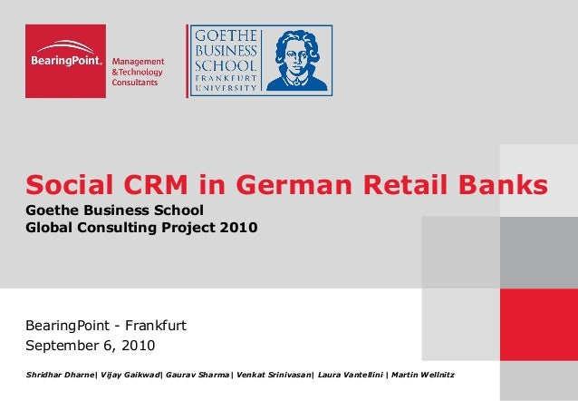 Social CRM in German Retail Banks Goethe Business School Global Consulting Project 2010 BearingPoint - Frankfurt September...