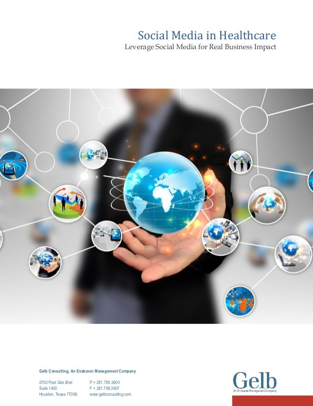 Social Media in Healthcare Leverage Social Media for Real Business Impact  Gelb Consulting, An Endeavor Management Company...