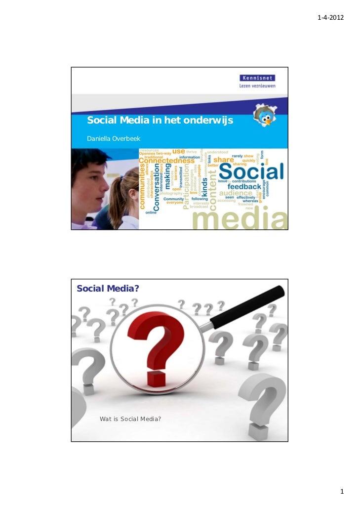 1‐4‐2012  Social Media in het onderwijs  Daniella OverbeekSocial Media?      Wat is Social Media?                         ...