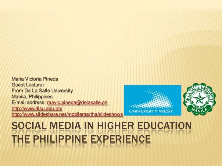 Social Media in Higher EducationThe Philippine Experience<br />Maria Victoria Pineda<br />Guest Lecturer <br />From De La ...
