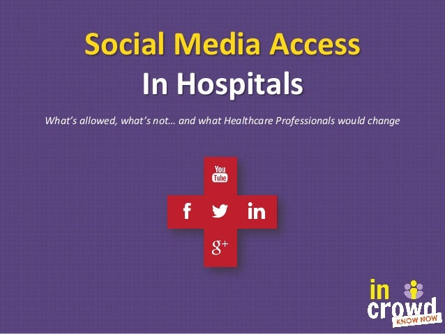 Social	   Media	   Access	   	    In	   Hospitals	    What's	   allowed,	   what's	   not…	   and	   what	   Healthcare	  ...