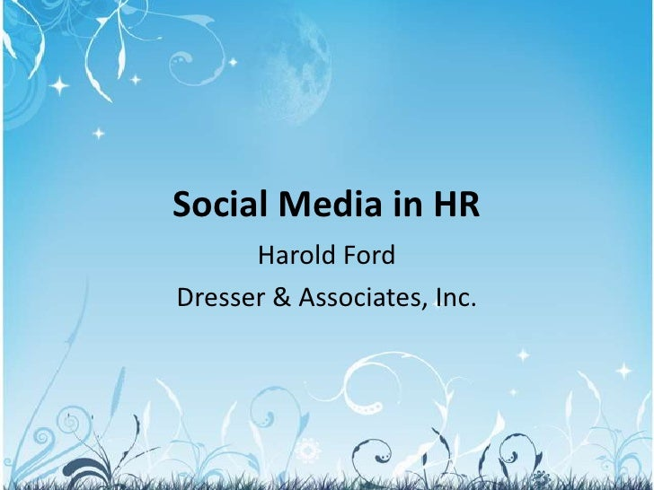 Social Media in HR<br />Harold Ford<br />Dresser & Associates, Inc.<br />