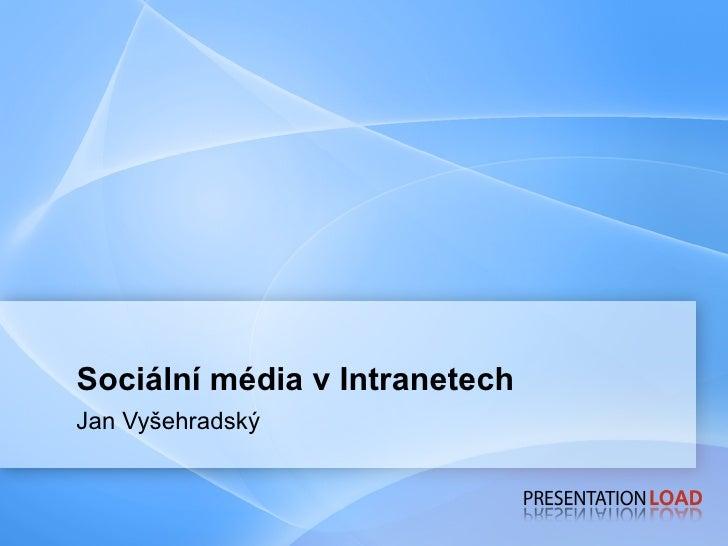 Sociální média v Intranetech Jan Vyšehradský
