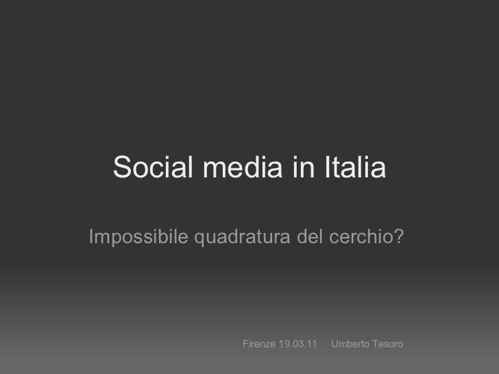 Social media in Italia Impossibile quadratura del cerchio?  Firenze 19.03.11  Umberto Tesoro