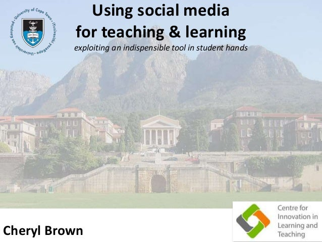 Using social media for teaching & learning exploiting an indispensible tool in student hands 1Cheryl Brown