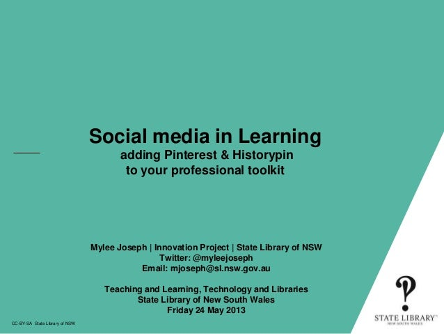 Social media in Learningadding Pinterest & Historypinto your professional toolkitCC-BY-SA State Library of NSWMylee Joseph...