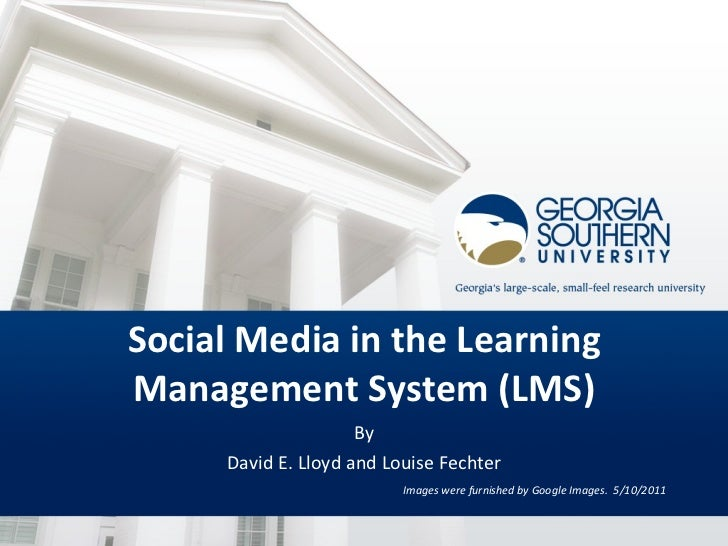 Social Media in the Learning Management System (LMS) By David E. Lloyd and Louise Fechter Images were furnished by Google ...