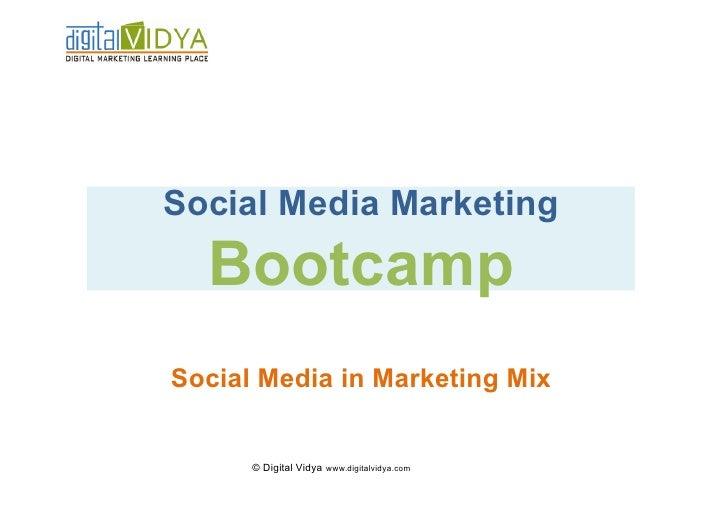 Social Media Marketing   Bootcamp Social Media in Marketing Mix         © Digital Vidya www.digitalvidya.com