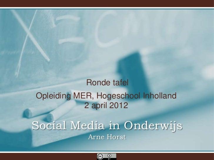 Ronde tafelOpleiding MER, Hogeschool Inholland            2 april 2012Social Media in Onderwijs             Arne Horst