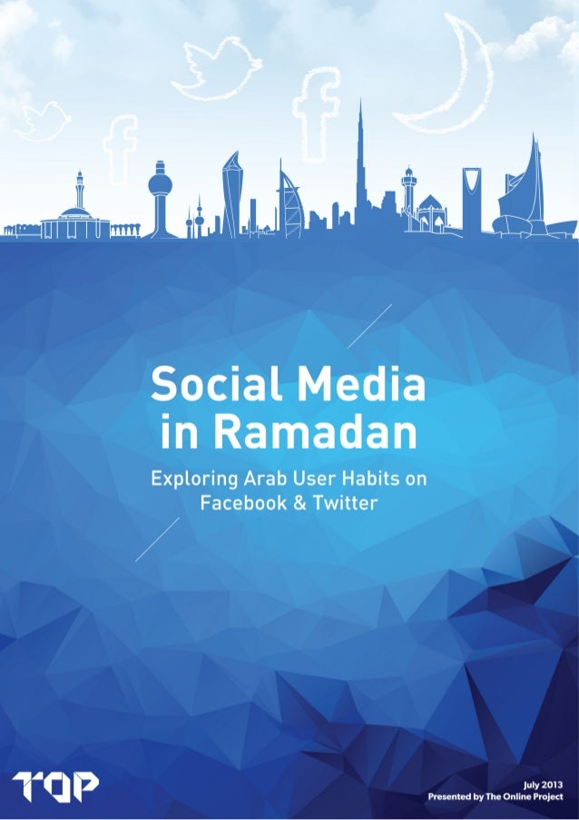 Social Media in Ramadan; Exploring Arab User Habits on Facebook & Twitter 2Presented by The Online Project Introduction Ra...